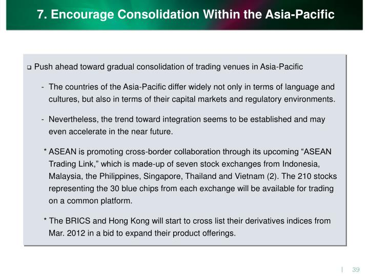 7. Encourage Consolidation Within the Asia-Pacific