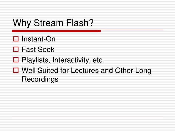 Why Stream Flash?