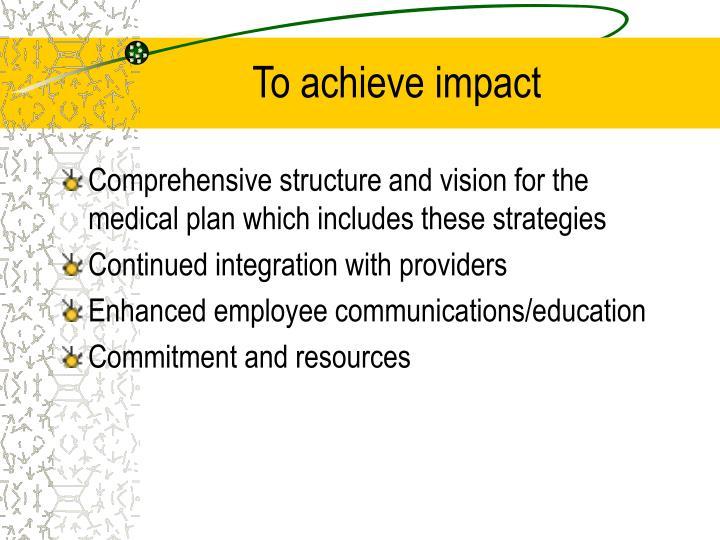 To achieve impact