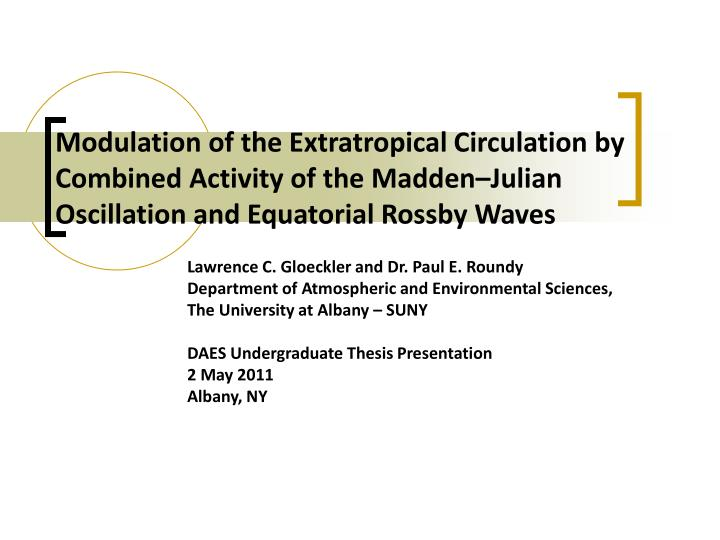 Modulation of the Extratropical Circulation by Combined Activity of the Madden–Julian Oscillation ...