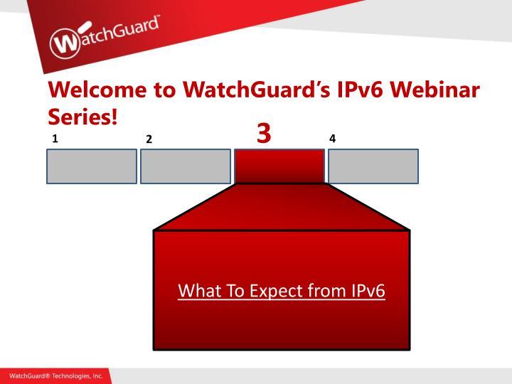 Welcome to WatchGuard's IPv6 Webinar Series!