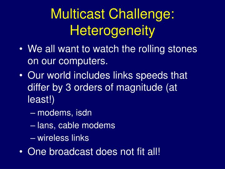 Multicast Challenge: Heterogeneity
