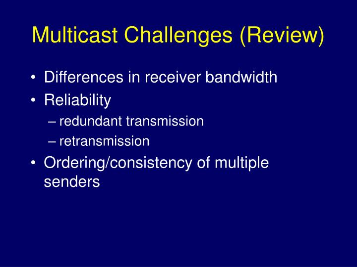 Multicast Challenges (Review)