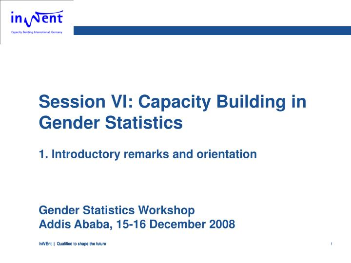 Session VI: Capacity Building in Gender Statistics