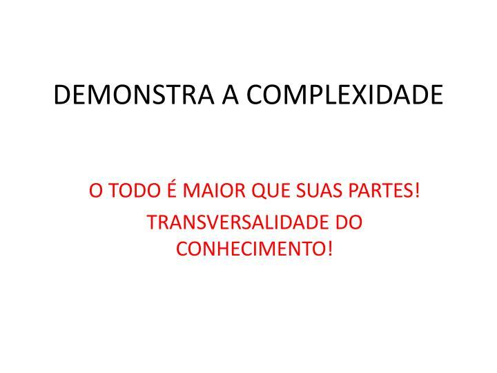 DEMONSTRA A COMPLEXIDADE