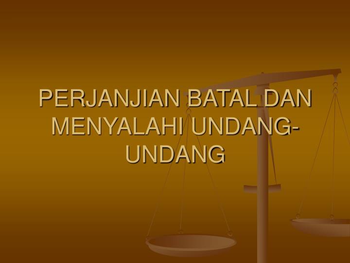 PERJANJIAN BATAL DAN MENYALAHI UNDANG-UNDANG