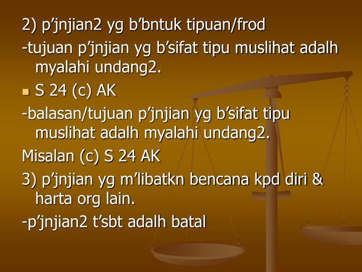 2) p'jnjian2 yg b'bntuk tipuan/frod
