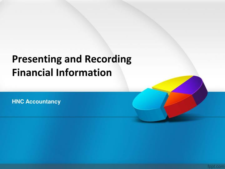 Presenting and recording financial information
