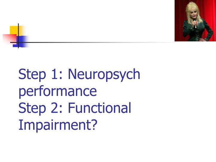 Step 1: Neuropsych performance