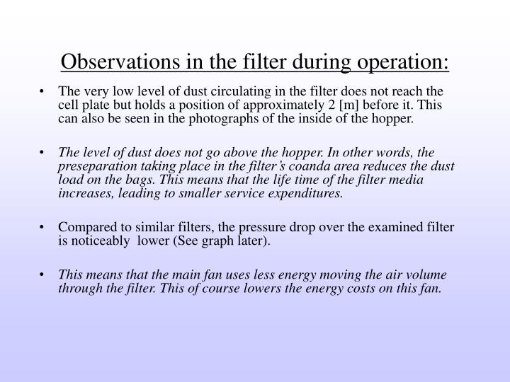 Observations in the filter during operation: