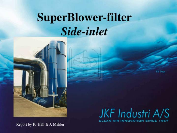 Superblower filter side inlet