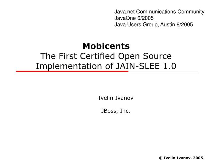 Mobicents the first certified open source implementation of jain slee 1 0
