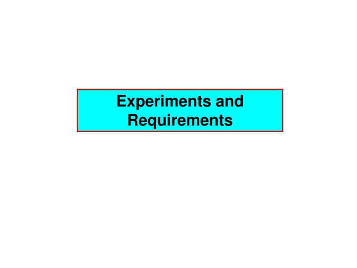 Experiments and Requirements