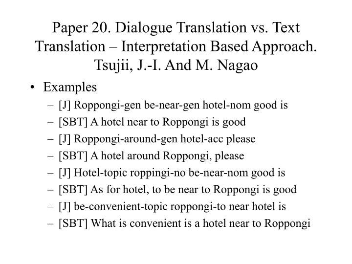 Paper 20. Dialogue Translation vs. Text Translation – Interpretation Based Approach. Tsujii, J.-I. And M. Nagao