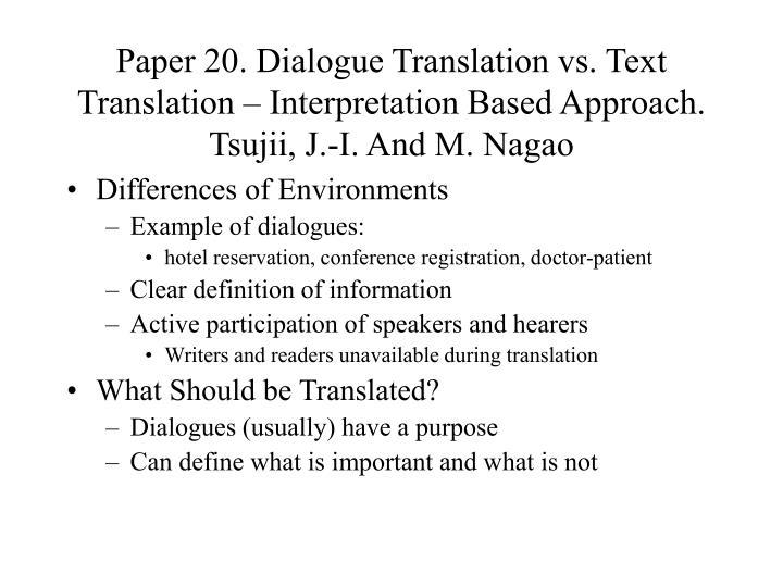Paper 20. Dialogue Translation vs. Text Translation – Interpretation Based Approach. Tsujii, J.-I. And M. Nagao