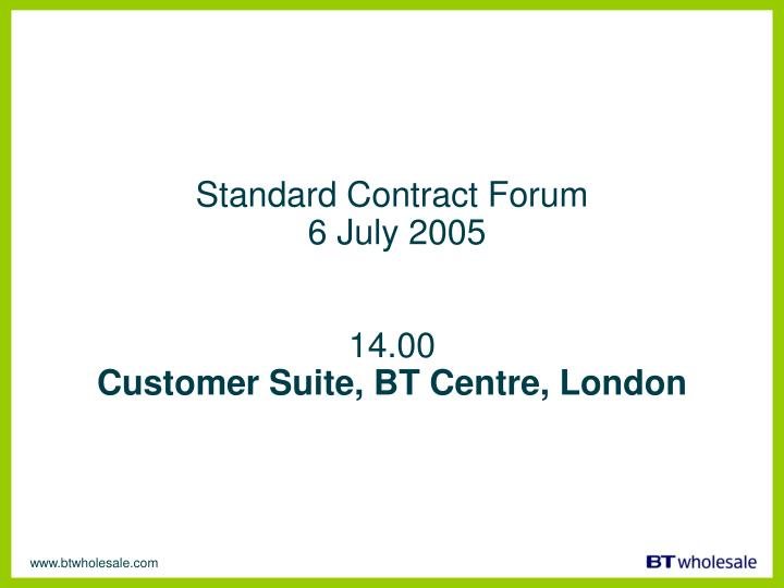 Standard contract forum 6 july 2005 14 00 customer suite bt centre london