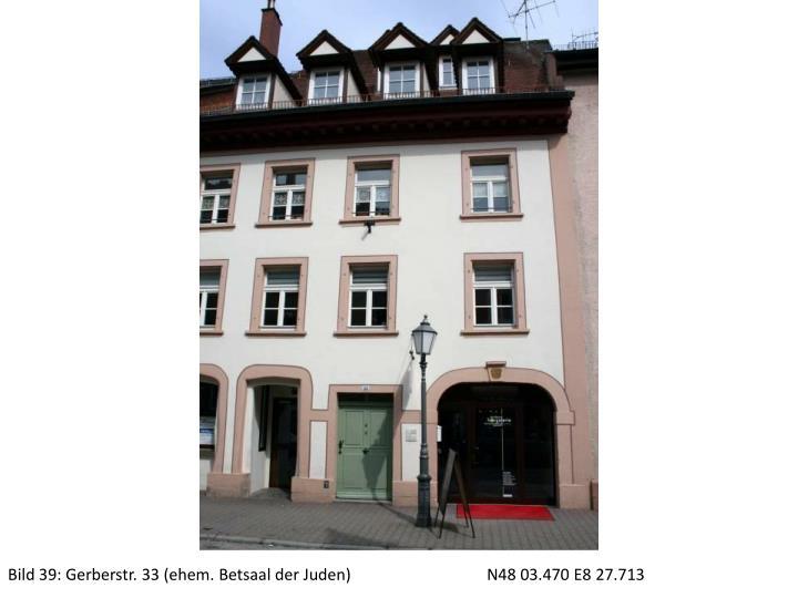 Bild 39: Gerberstr. 33 (ehem. Betsaal der Juden)N48 03.470 E8 27.713