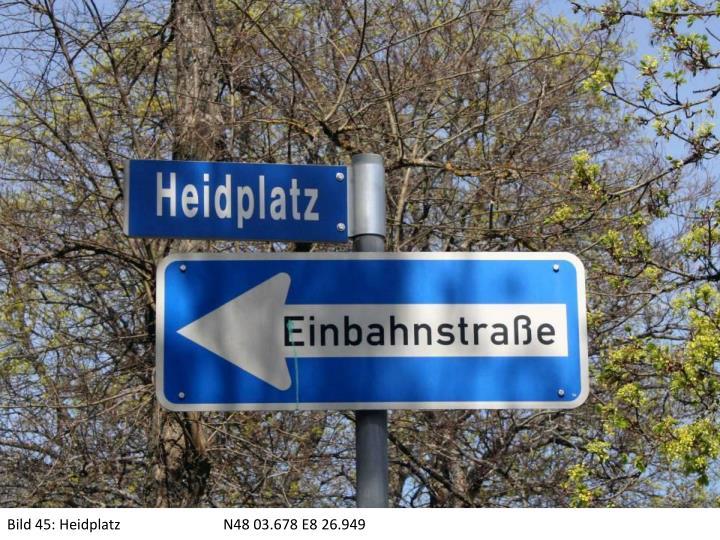 Bild 45: HeidplatzN48 03.678 E8 26.949