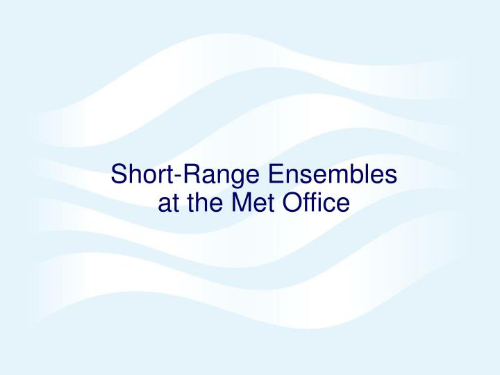Short-Range Ensembles