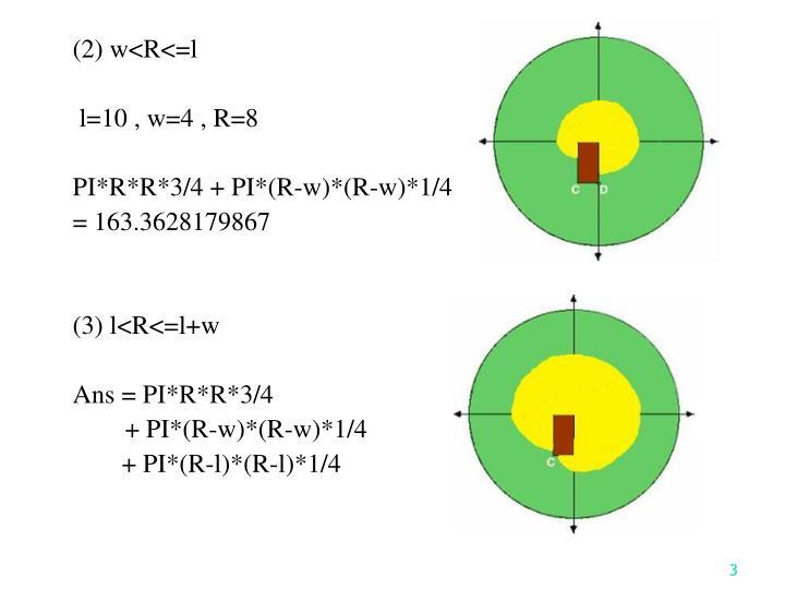 (2) w<R<=l