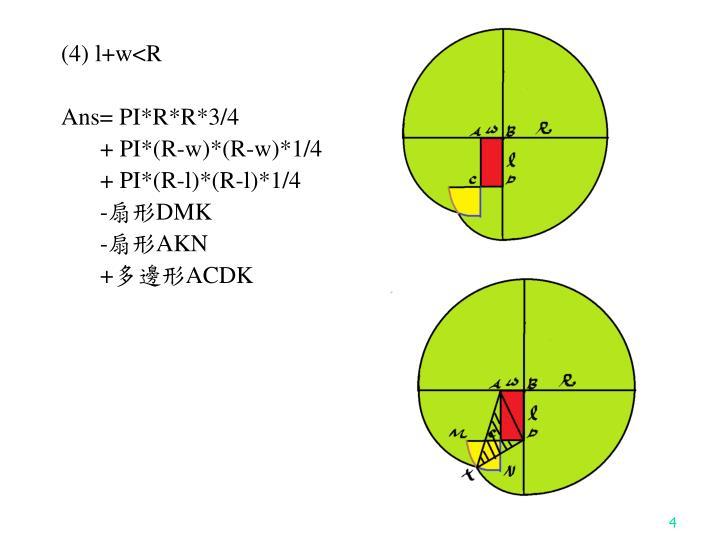 (4) l+w<R