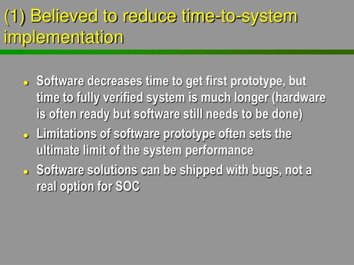 (1) Believed to reduce time-to-system implementation