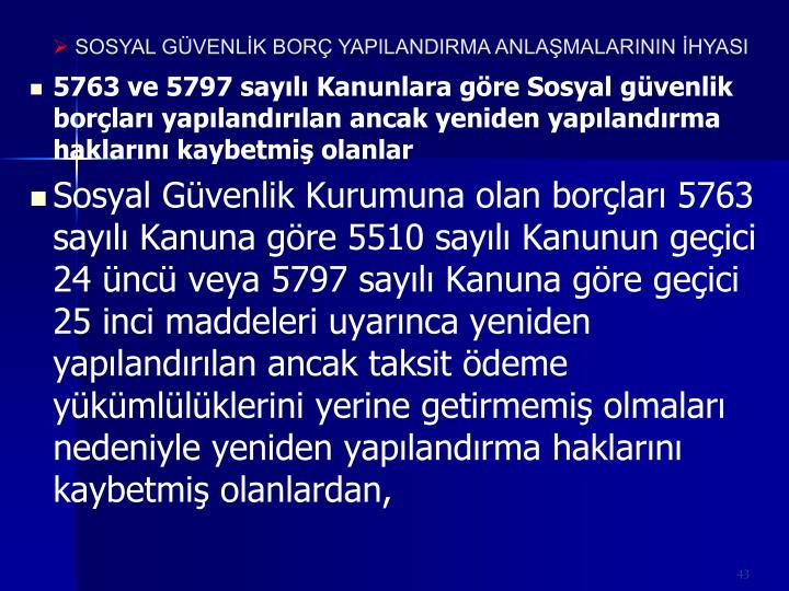 5763 ve 5797 sayl Kanunlara gre Sosyal gvenlik borlar yaplandrlan ancak yeniden yaplandrma haklarn kaybetmi olanlar
