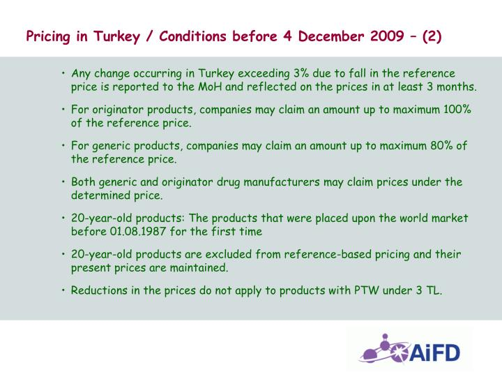 Any change occurring in Turkey exceeding 3% due to fall in the reference price is reported to the MoH and reflected on the prices in at least 3 months.