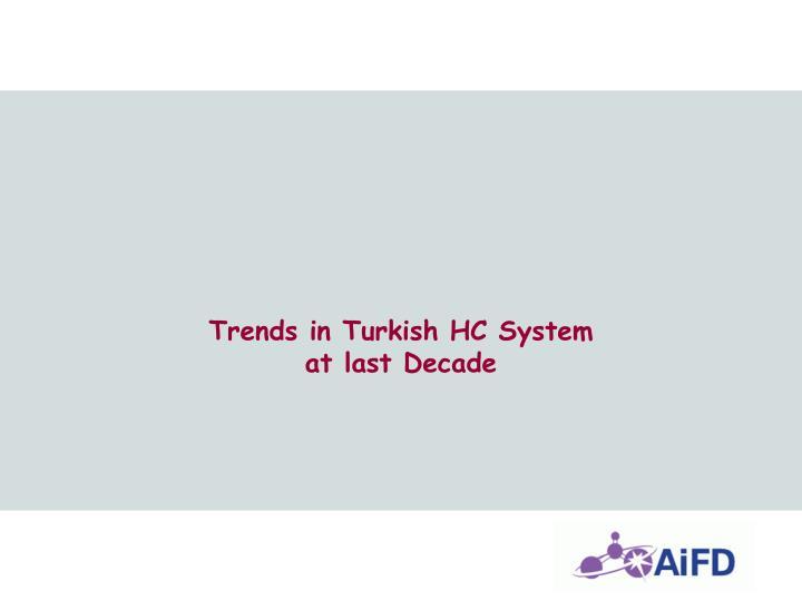 Trends in Turkish HC System