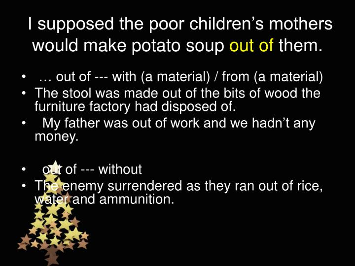 I supposed the poor children's mothers would make potato soup