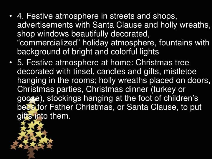 "4. Festive atmosphere in streets and shops, advertisements with Santa Clause and holly wreaths, shop windows beautifully decorated, ""commercialized"" holiday atmosphere, fountains with background of bright and colorful lights"