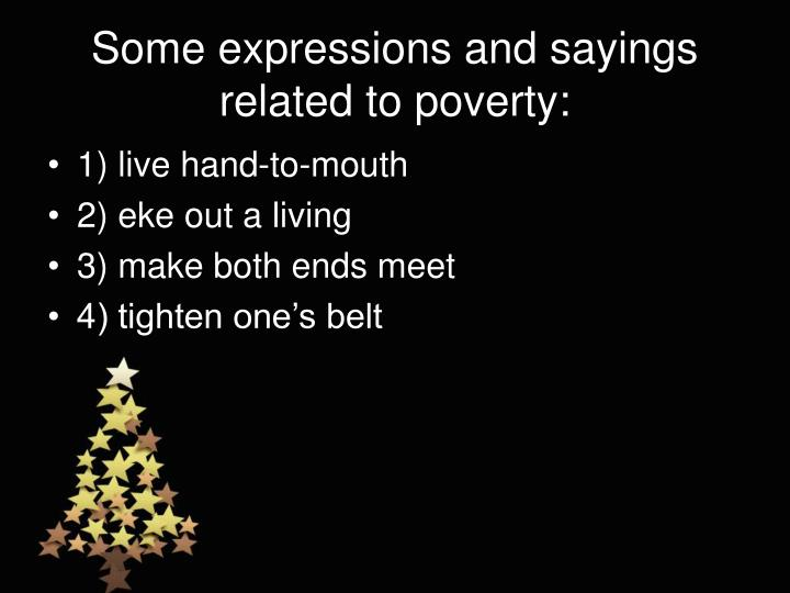 Some expressions and sayings related to poverty: