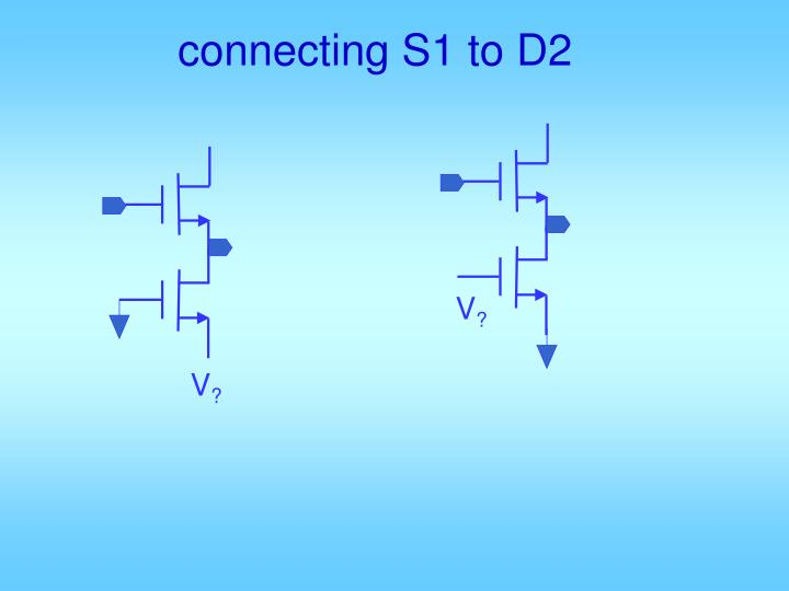 connecting S1 to D2