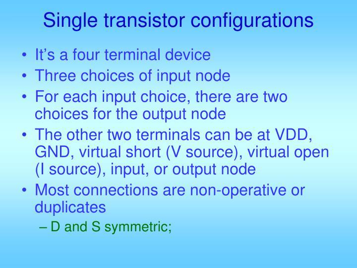 Single transistor configurations