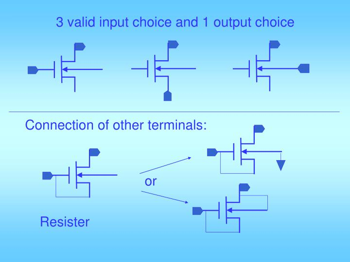 3 valid input choice and 1 output choice