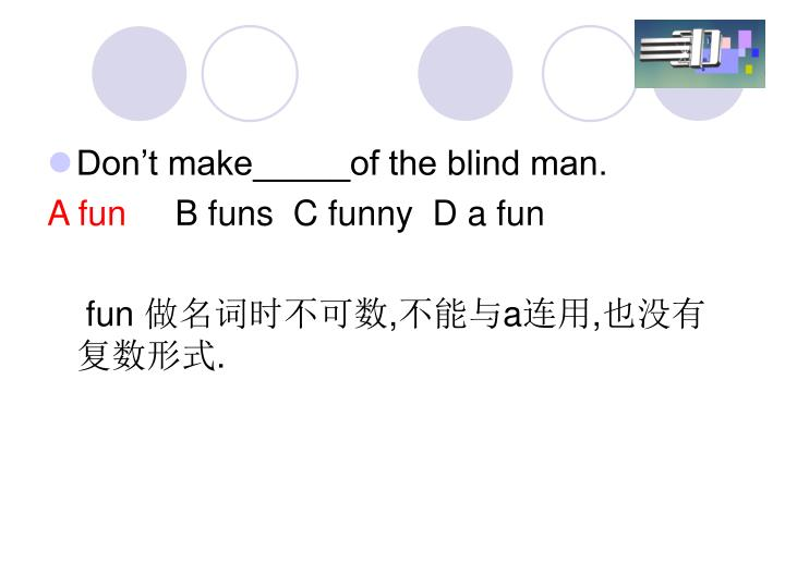 Don't make_____of the blind man.