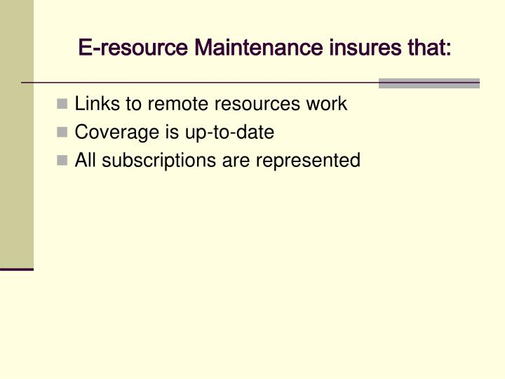 E resource maintenance insures that