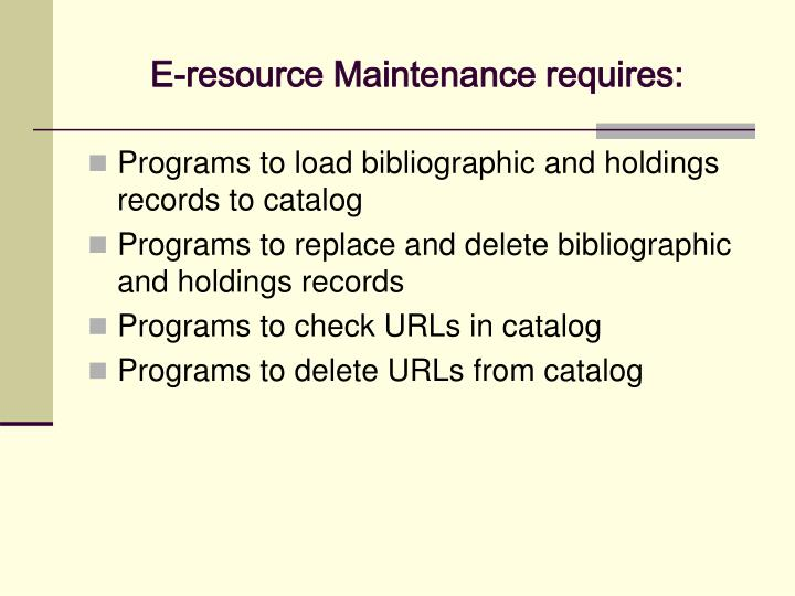 E-resource Maintenance requires: