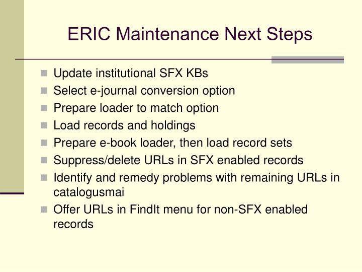 ERIC Maintenance Next Steps