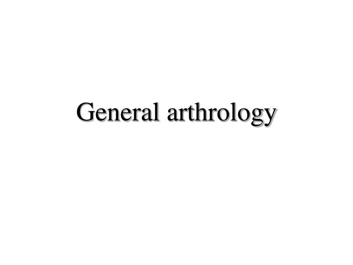 General arthrology