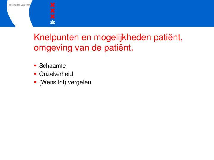 Knelpunten en mogelijkheden patiënt, omgeving van de patiënt.