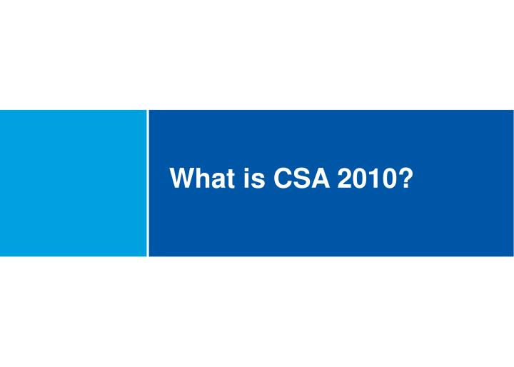 What is CSA 2010?