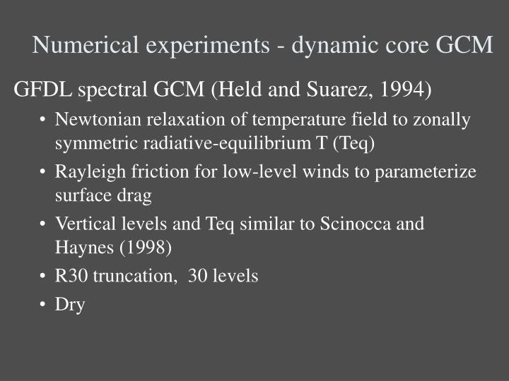 Numerical experiments - dynamic core GCM