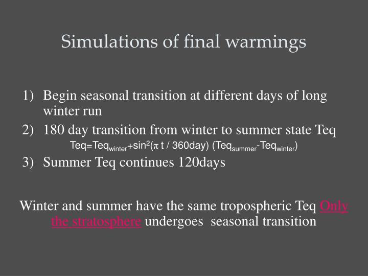 Simulations of final warmings