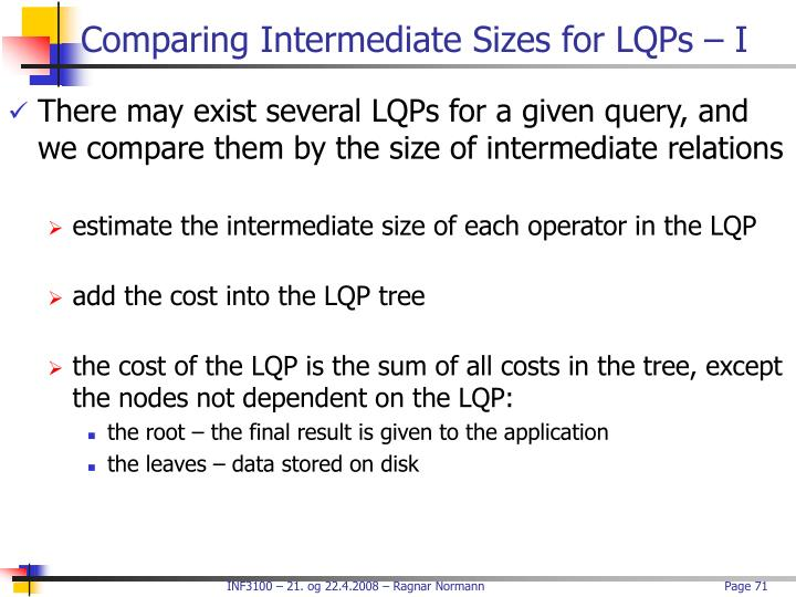 Comparing Intermediate Sizes for LQPs – I
