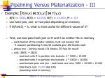 pipelining versus materialization iii
