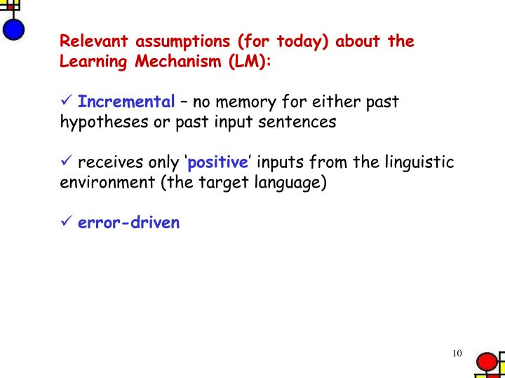 Relevant assumptions (for today) about the Learning Mechanism (LM):