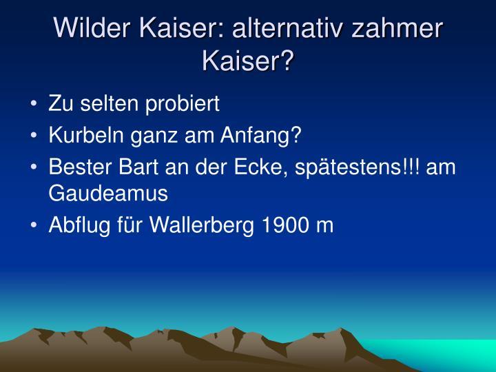 Wilder Kaiser: alternativ zahmer Kaiser?
