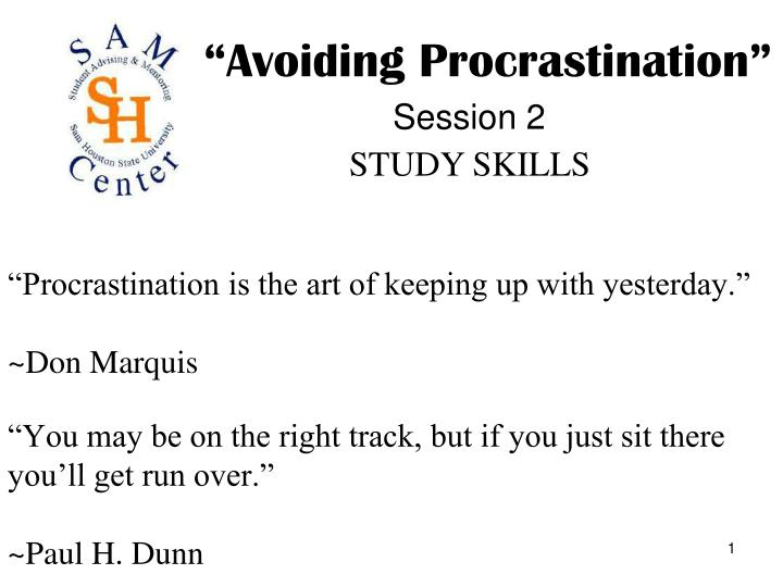 Procrastination is the art of keeping up with yesterday don marquis