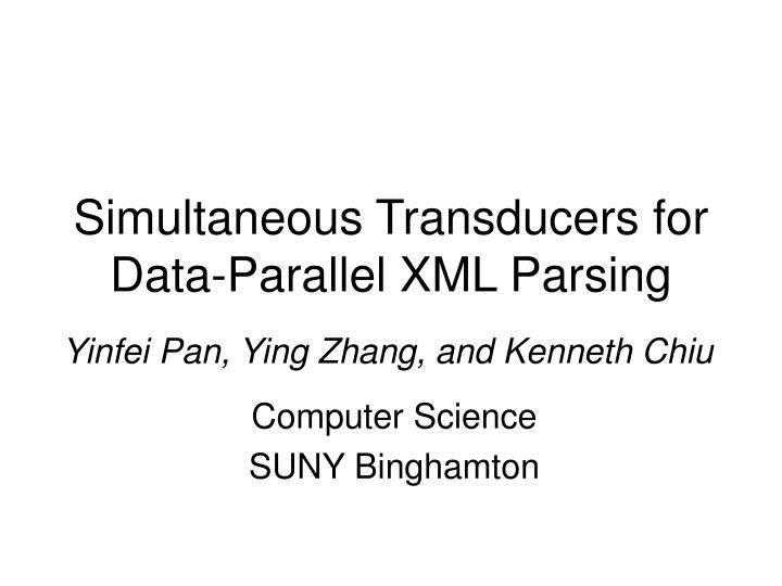 Simultaneous transducers for data parallel xml parsing